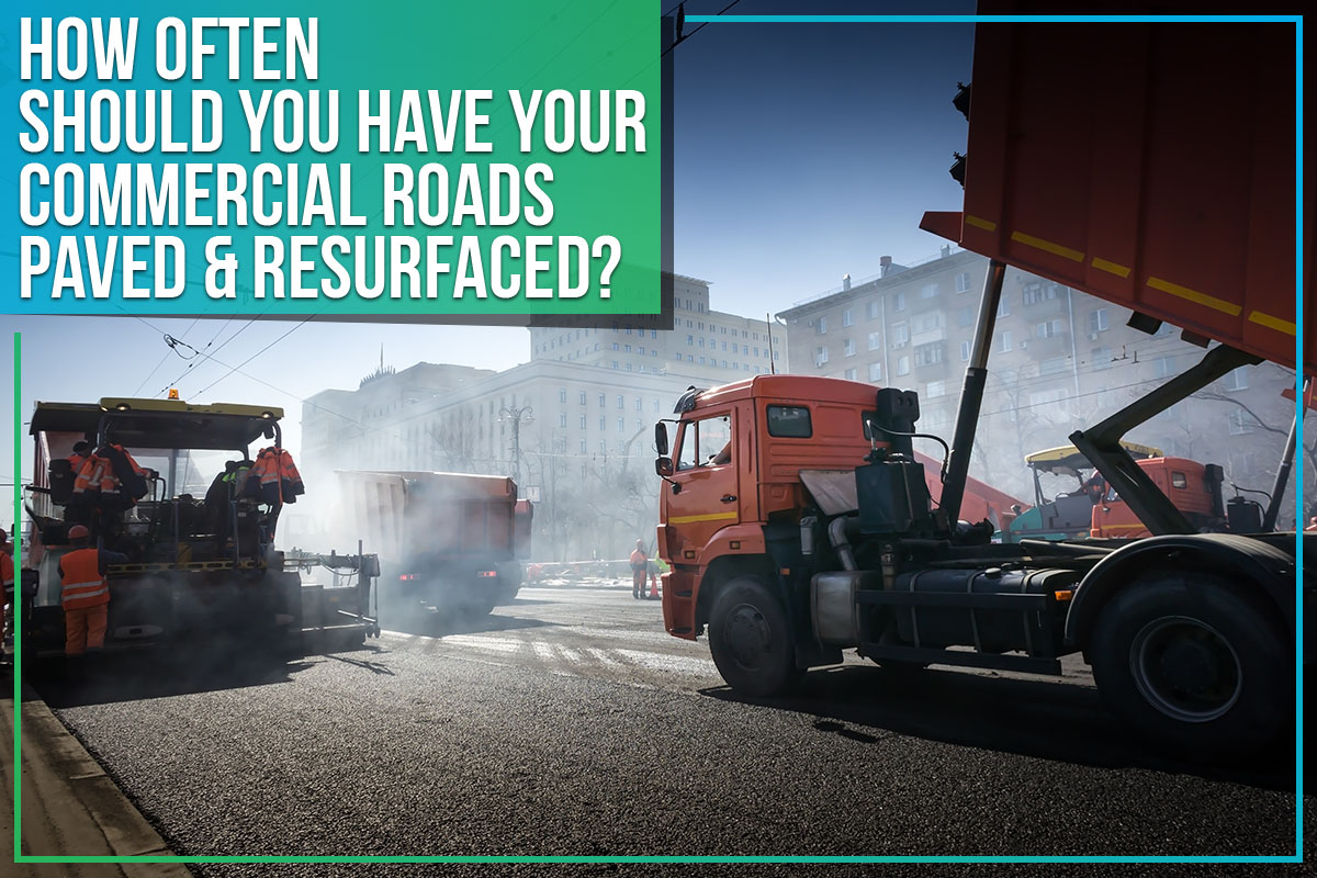 How Often Should You Have Your Commercial Roads Paved & Resurfaced?