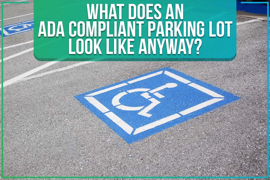 What Does An ADA Compliant Parking Lot Look Like Anyway?