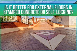 Is It Better For External Floors In Stamped Concrete Or Self-Locking?