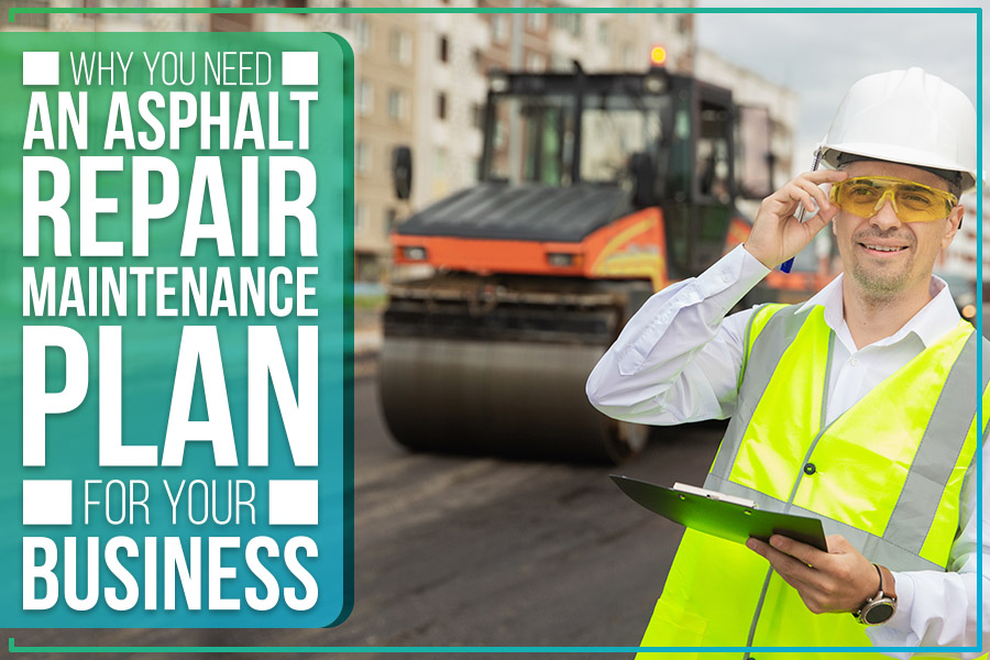 Why You Need An Asphalt Repair Maintenance Plan For Your Business