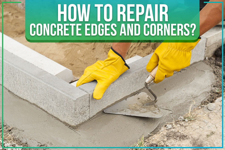 How To Repair Concrete Edges And Corners?